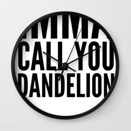 IMMA CALL YOU DANDELION Wall Clock
