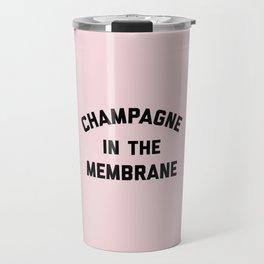 Champagne Membrane Funny Quote Travel Mug