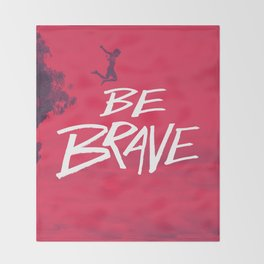 Be Brave Throw Blanket