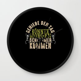 Enjoying The Day Could Get Worse Tomorrow Wall Clock