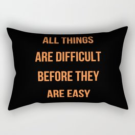 ALL THINGS ARE DIFFICULT BEFORE THEY ARE EASY Rectangular Pillow