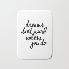 Dreams Don't Work Unless You Do black and white modern typographic quote canvas wall art home decor Bath Mat
