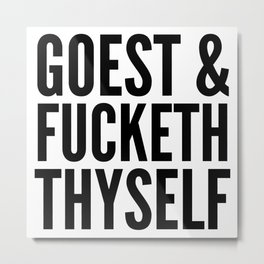 GOEST AND FUCKETH THYSELF Metal Print