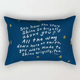 """See How The Stars Shine So Brightly Above You? All The Way Down Here On Earth, You Were Made To Shine Brightly, Too."" Rectangular Pillow"