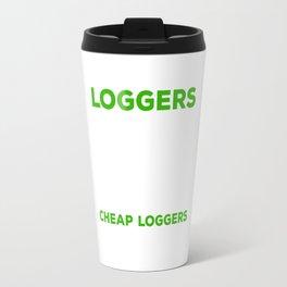 Skilled Loggers aren't Cheap Tradesmen Axe Travel Mug