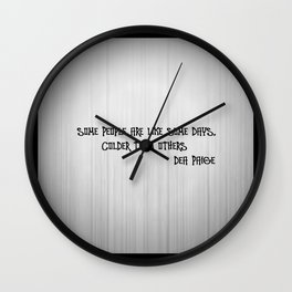 SOME PEOPLE ARE LIKE SOME DAYS, COLDER THAN OTHERS  Wall Clock