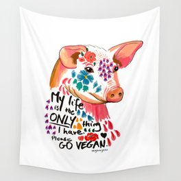 My life is the only thing I have. Go Vegan. Wall Tapestry