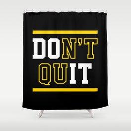 Don't Quit (Do It) Shower Curtain