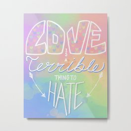 LOVE is a Terrible Thing to HATE Metal Print