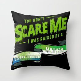 You Don't Scare Me I Was Raised By A Sierra Leonean Mother Throw Pillow
