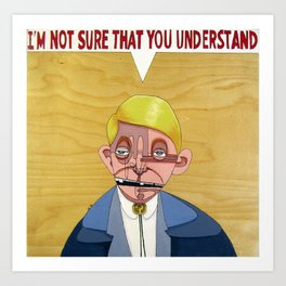 I'm not sure that you understand. Art Print