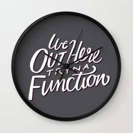 Out Here Tryna Function Wall Clock