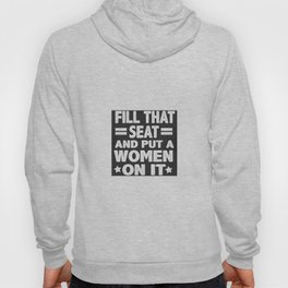 fill that seat and put a woman on it Hoody