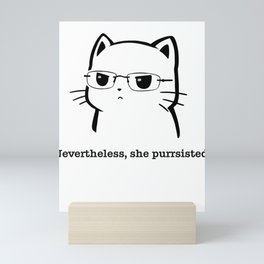 Original Nevertheless She Purrsisted, she persisted, the future is female, she persisted shirt, pers Mini Art Print