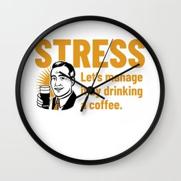Stress? Let's settle it with coffee Wall Clock