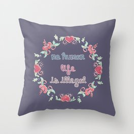 No Human Life Is Illegal Throw Pillow