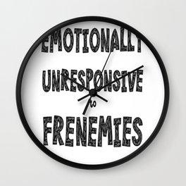 Emotionally Unresponsive To Frenemies  Wall Clock