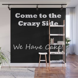 Come to the crazy side... V1 Wall Mural