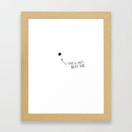 Buy me! This is art Framed Art Print
