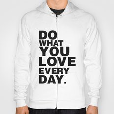 Do What You Love Everyday Hoody