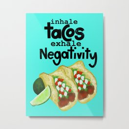 Inhale tacos exhale negativity // inspirational food quote Metal Print