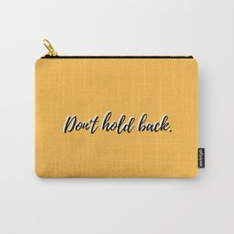 Don't Hold Back Carry-All Pouch