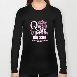 Queens Are Born On July 23rd Funny Birthday T-Shirt Long Sleeve T-shirt