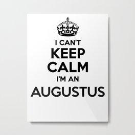 I cant keep calm I am an AUGUSTUS Metal Print