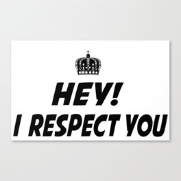 I respect you. Canvas Print