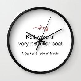 Kell's Coat Quote - A Darker Shade of Magic Wall Clock