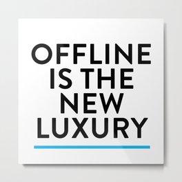 Offline is the New Luxury Metal Print