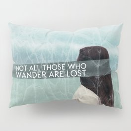 Not All Those Who Wander Are Lost-The Woman Pillow Sham