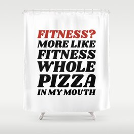 Fitness? More Like Fitness Whole Pizza In My Mouth Shower Curtain