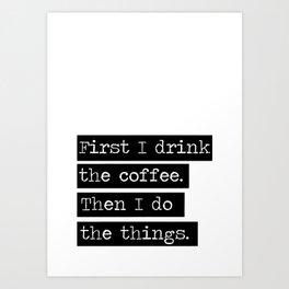Drink The Coffee Art Print
