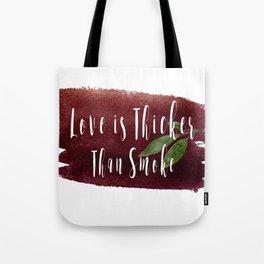 Love is Thicker Than Smoke Tote Bag