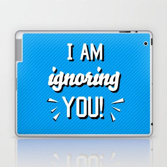 I'm Ignoring YOU! Laptop & iPad Skin