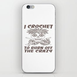 I CROCHET TO BURN OFF THE CRAZY iPhone Skin