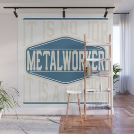 Metalworker  - It Is No Job, It Is A Mission Wall Mural