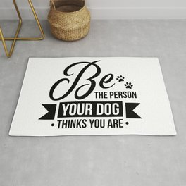 Be the Person your Dog Thinks You Are Rug