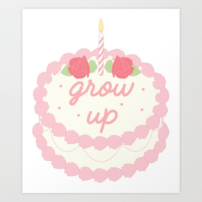 Grow Up Birthday Cake Art Print by witchvisions