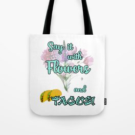 Say it With Flowers and Tacos Lt Tote Bag
