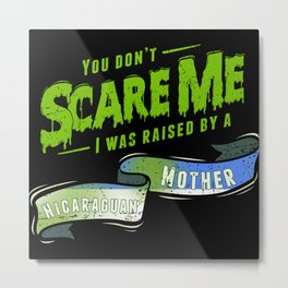 You Don't Scare Me I Was Raised By A Nicaraguan Metal Print