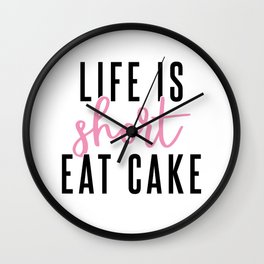 Life is Short Eat Cake Wall Clock