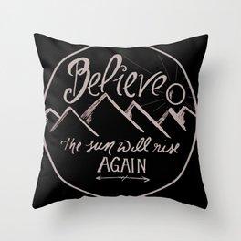 Believe the Sun Will Rise Again Throw Pillow