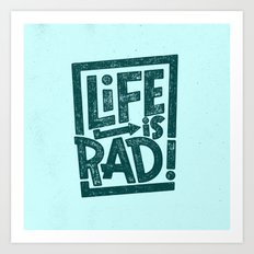 LIFE IS RAD! Art Print