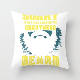 Sorry I Can't Hear You Over The Greatness Of My Beard funny Throw Pillow