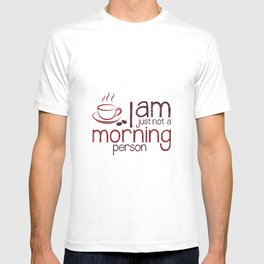 I Am Just Not a Morning Person T-shirt