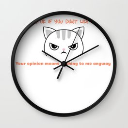 It's ok If you don't like me your opinion means nothing to me anyway Wall Clock
