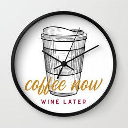 Now a coffee and later wine Wall Clock