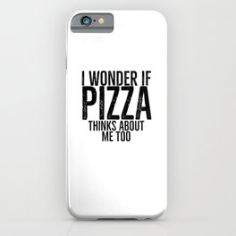 I Wonder If Pizza Thinks About Me Too iPhone Case